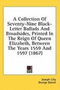A Collection of Seventy-Nine Black-Letter Ballads and Broadsides, Printed in the Reign of Queen Elizabeth, Between the Years 1559 and 1597 (1867)
