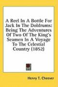 A Reel in a Bottle for Jack in the Doldrums: Being the Adventures of Two of the King's Seamen in a Voyage to the Celestial Country (1852)