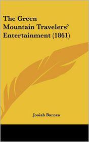 The Green Mountain Travelers' Entertainment (1861) - Josiah Barnes