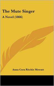 The Mute Singer: A Novel (1866) - Anna Cora Ritchie Mowatt