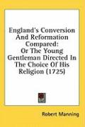England's Conversion and Reformation Compared: Or the Young Gentleman Directed in the Choice of His Religion (1725)