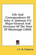 Life and Correspondence of John A. Quitman V2: Major-General and Governor of the State of Mississippi (1860)