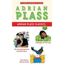 "Adrian Plass Classics: ""Growing Up Pains of Adrian Plass"", ""Cabbages for the King"", ""View from a Bouncy Castle"" - Adrian Plass"