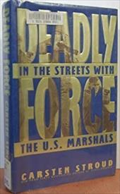 Deadly Force: In the Streets With the U.S. Marshals: In the Streets with the U.S. Marshals