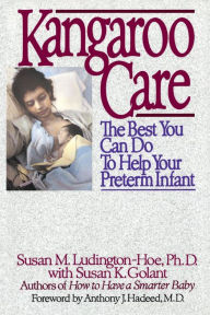 Kangaroo Care: The Best You Can Do to Help Your Preterm Infant - Susan M. Ludington-Hoe
