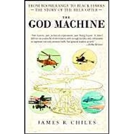 The God Machine: From Boomerangs to Black Hawks: The Story of the Helicopter - James R. Chiles