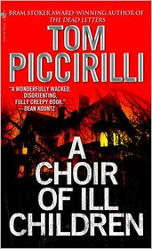 A Choir of Ill Children - Tom Piccirilli