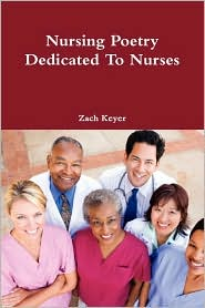 Nursing Poetry Dedicated to Nurses - Zach Keyer