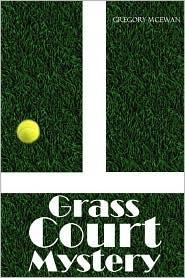 Grass Court Mystery - Gregory McEwan