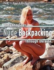 Part 3 - Tatyana Goes Nude Backpacking Through Ukraine - Days 8 Though 11 - David Weisenbarger