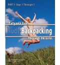 Part 1 - Tatyana Goes Nude Backpacking Through Ukraine - Days 1 Through 3 - David Weisenbarger
