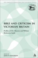 Bible and Criticism in Victorian Britain: Profiles of F.D. Maurice and William Robertson Smith