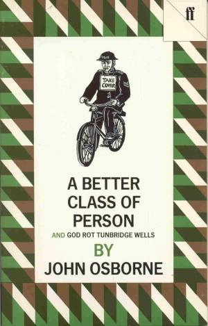 A Better Class of Person (An Extract of Autobiography for Television) and GOD ROT TURNBRIDGE WELLS - Taschenbuch in Englisch - John Osborne