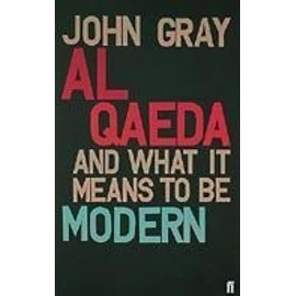 Al Qaeda and What It Means to Be Modern - John Gray