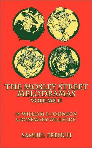 The Mosley Street Melodramas, Volume II - William P. Johnson, Tom Frye, Rosemary Willhide
