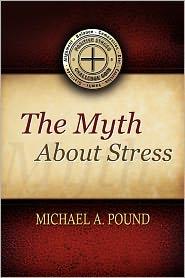 The Myth About Stress - Michael A. Pound