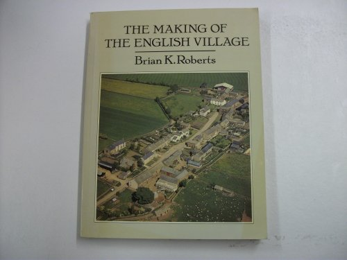 The making of the english village. A study in historical geography.