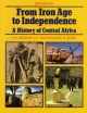 From Iron Age to Independence: A History of Central Africa - D. E. Needham; E. K. Machingaidze; Ngwabi Bhebe
