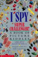I Spy Super Challenger!: A Book of Picture Riddles
