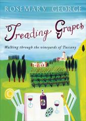Treading Grapes: Walking Through the Vineyards of Tuscany - George, Rosemary