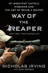 Way of the Reaper: My Greatest Untold Missions and the Art of Being a Sniper - Nicholas Irving