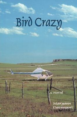 Bird Crazy: A Novel - Maryann Davenport