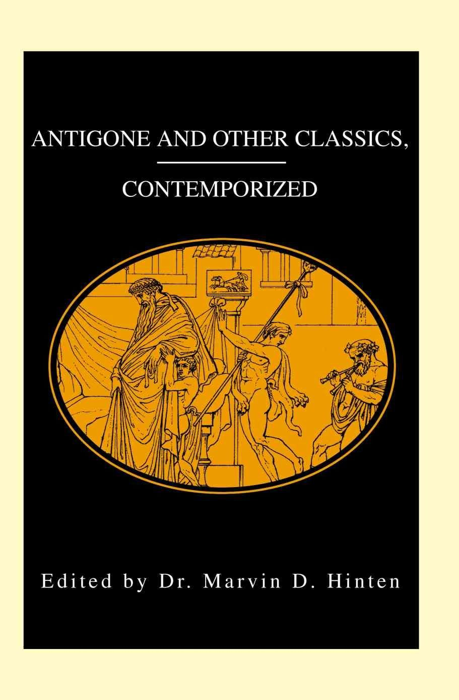 Antigone and Other Classics, Contemporized - Marvin D Hinten