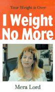 I Weight No More: Your Weight is Over