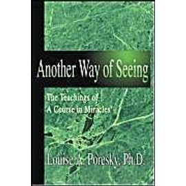 Another Way Of Seeing: The Teachings Of A Course In Miracles (R) - Louise A. Poresky