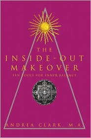 The Inside-Out Makeover: Ten Tools for Inner Balance - Andrea Clark