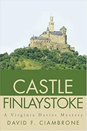 Castle Finlaystoke: A Virginia Davies Mystery - Ciambrone, David F.