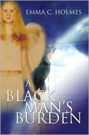 A Black Man's Burden - Emma C. Holmes