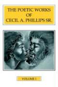 The Poetic Works of Cecil A. Phillips Sr. Volume 1