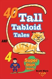 40 Tall Tabloid Tales and 4 Super Short Stories - Ware, Scott
