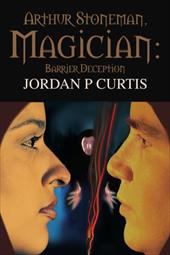 Arthur Stoneman, Magician: Barrier Deception - Curtis, Jordan P.