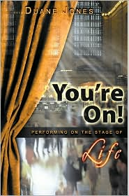 You're On!: Performing on the Stage of Life - Duane Jones