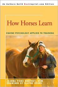 How Horses Learn: Equine Psychology Applied to Training - Jeanna Fiske Godfrey, Elayne Sears (Illustrator)