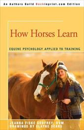 How Horses Learn: Equine Psychology Applied to Training - Fiske, Jeanna C.