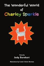 The Wonderful World of Charley Sparkle - Barnhart, Judy / Sherman, Connie Celeste