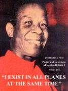I Exist in All Planes at the Same Time: Anthology Two