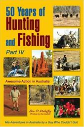 50 Years of Hunting and Fishing, Part IV: Awesome Action in Australia - Mahaffey, Ben D.