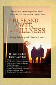 A Husband A Wife & An Illness:Living Life Beyond Chronic Illness - Dr. William July, Jamey Lacy July