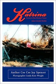 Katrina: Poetry in Two Distinct Voices - Cee Cee Jay Spencer