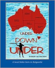 Under Down Under: A Local Bloke Born in Kalgoorlie - Robert McCracken
