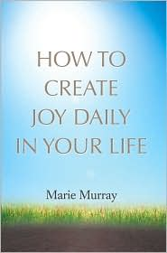 How to Create Joy Daily in Your Life - Marie Murray