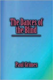 The Dances of the Blind - Paul Grimes