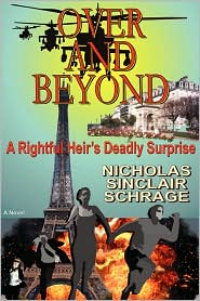 Over and Beyond: A Rightful Heir's Deadly Surprise - Nicholas Sinclair Schrage