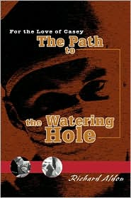 The Path to the Watering Hole: For the Love of Casey - Richard Aldon