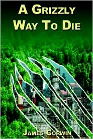 A Grizzly Way to Die - James Corwin