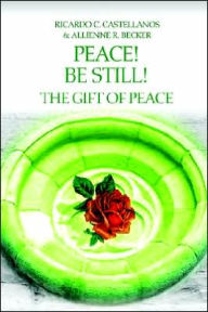 Peace! Be Still! the Gift of Peace - Allienne R. Becker